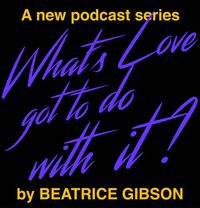 Beatrice Gibson. What's Love Got To Do With It?