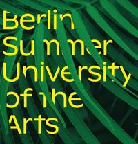 Berlin Summer University of the Arts 2020  — Registration Open!