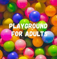 Playground for Adults 🎈