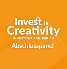 Abschlusspanel Invest in Creativity - Investors Lab Berlin