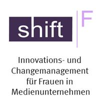 shift|F - Innovations- und Changemanagement für Frauen in Medienunternehmen