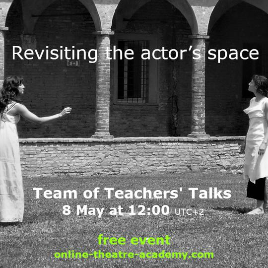 Team of Teachers' Talk - online - Revisiting the actor's space