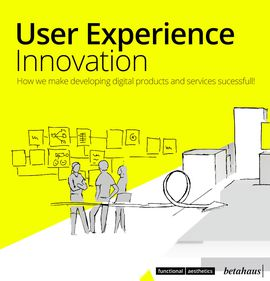 User Experience Innovation -   How we successfully develop digital products!